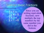 subtract these fractions2