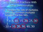 to subtract fractions with unlike denominators1