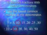 to subtract fractions with unlike denominators2