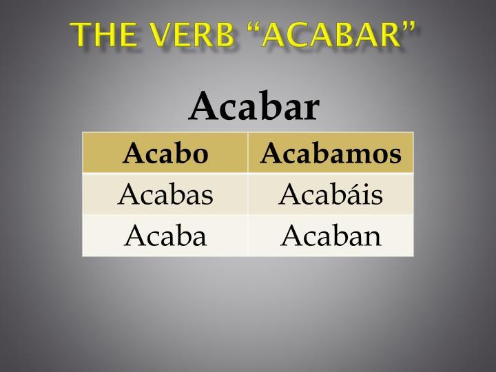 "The Verb ""ACABAR"""