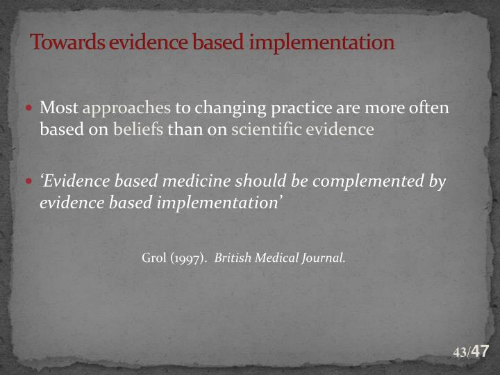 Towards evidence based implementation