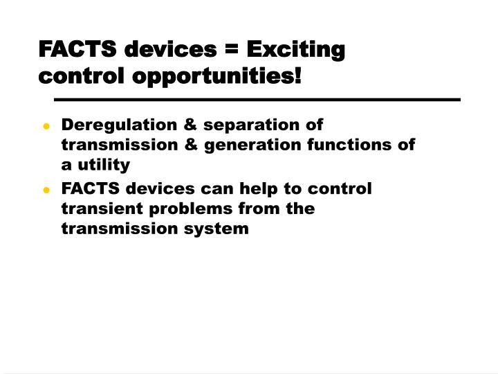 FACTS devices = Exciting control opportunities!