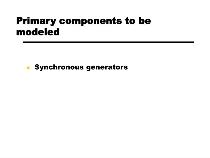 Primary components to be modeled