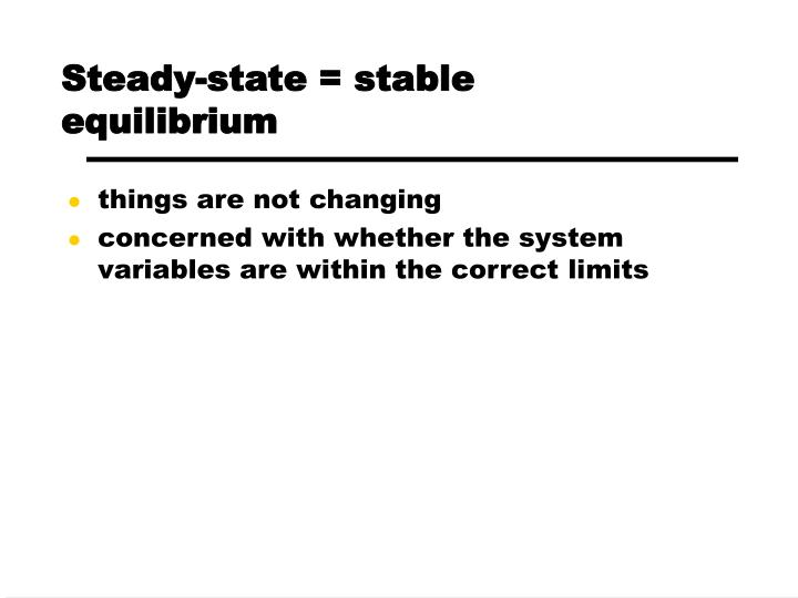Steady-state = stable equilibrium