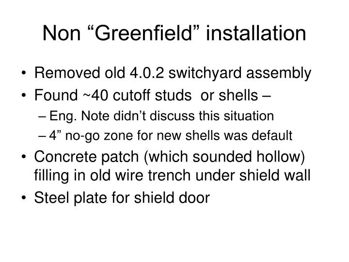 "Non ""Greenfield"" installation"