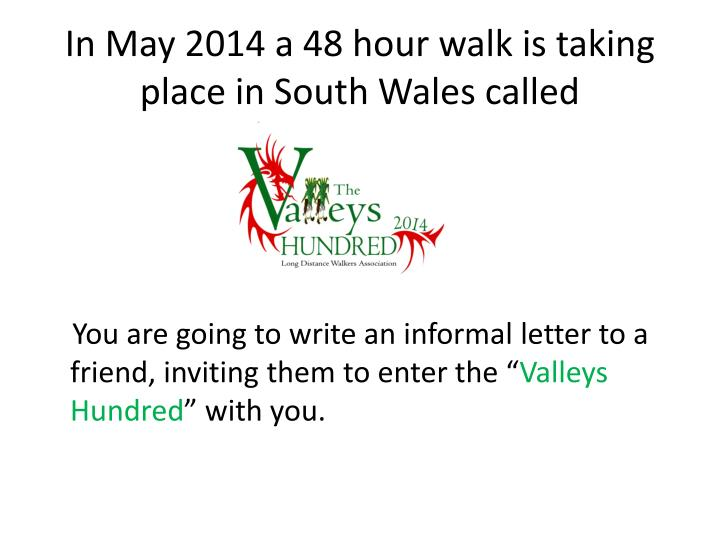 In May 2014 a 48 hour walk is taking place in South Wales called