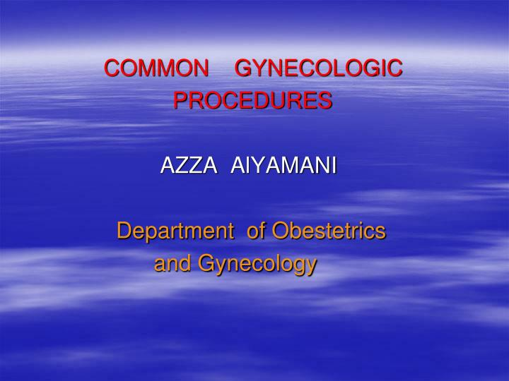 COMMON    GYNECOLOGIC