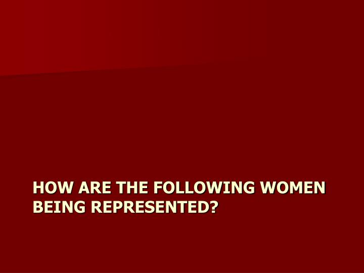 How are the following women being represented?
