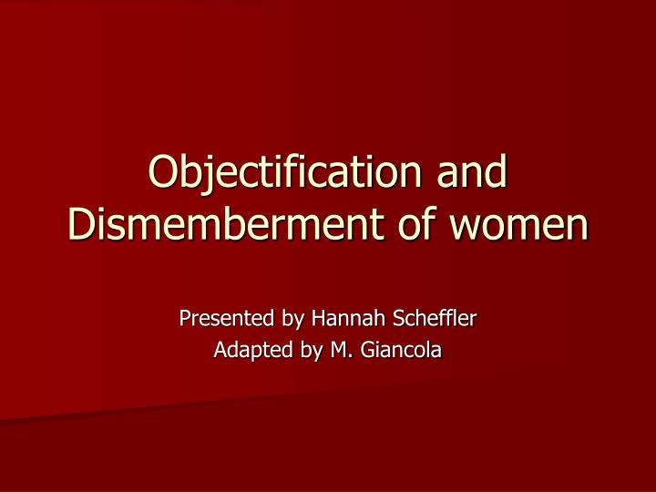 Objectification and dismemberment of women