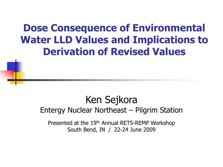 Dose Consequence of Environmental Water LLD Values and Implications to Derivation of Revised Values