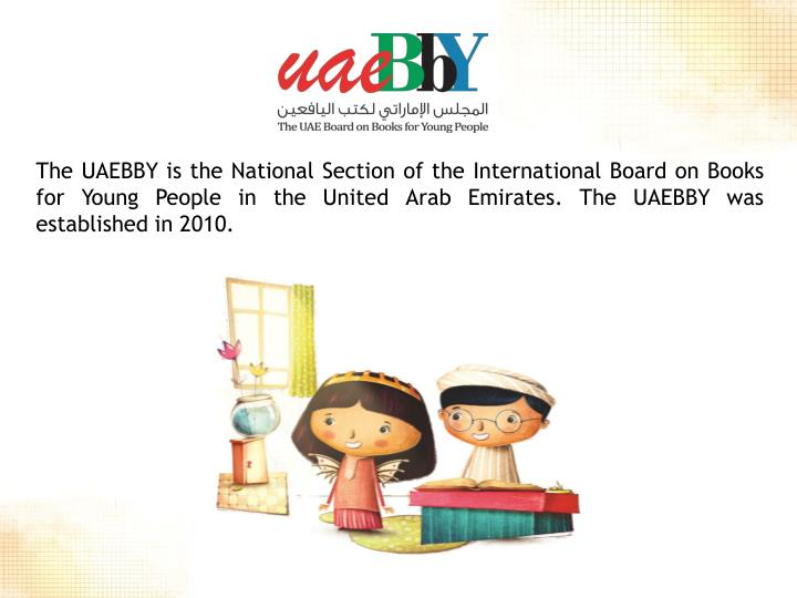 The UAEBBY is the National Section of the International Board on Books for Young People in the United Arab