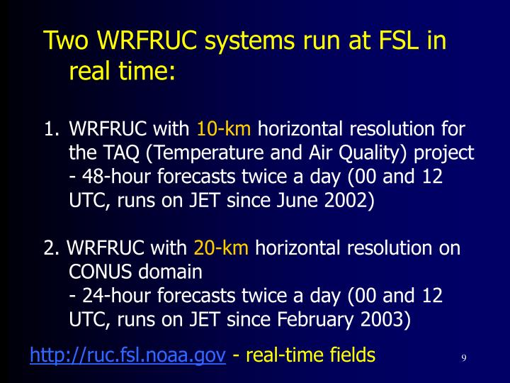 Two WRFRUC systems run at FSL in real time:
