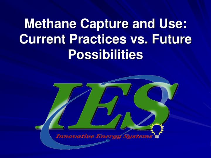 Methane capture and use current practices vs future possibilities