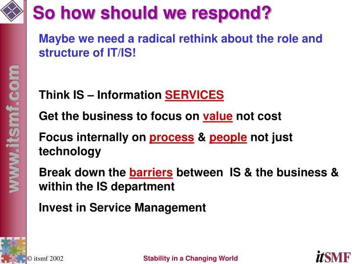 So how should we respond?