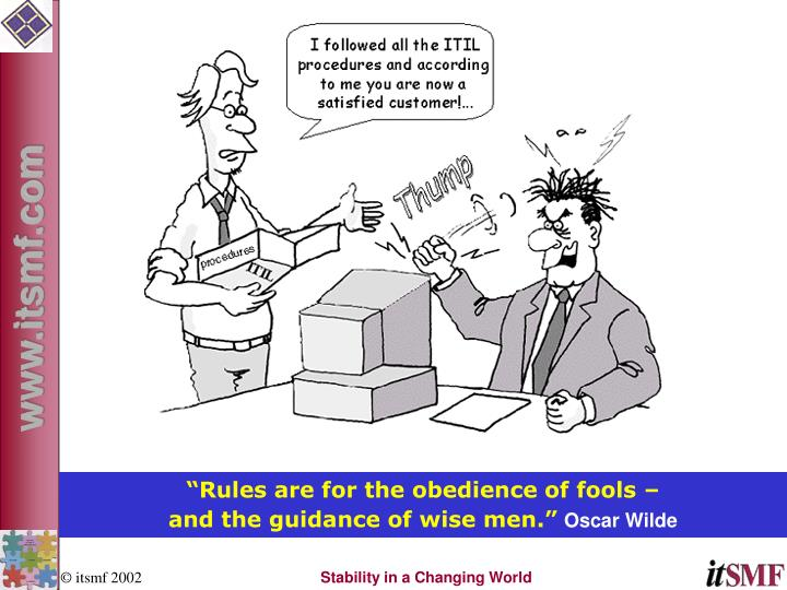 """Rules are for the obedience of fools –"