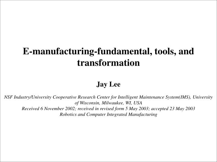 E-manufacturing-fundamental, tools, and transformation