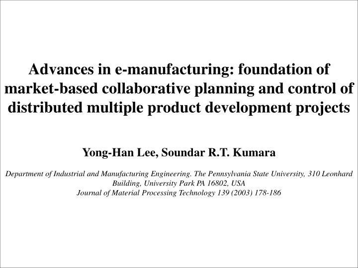 Advances in e-manufacturing: foundation of market-based collaborative planning and control of distributed multiple product development projects