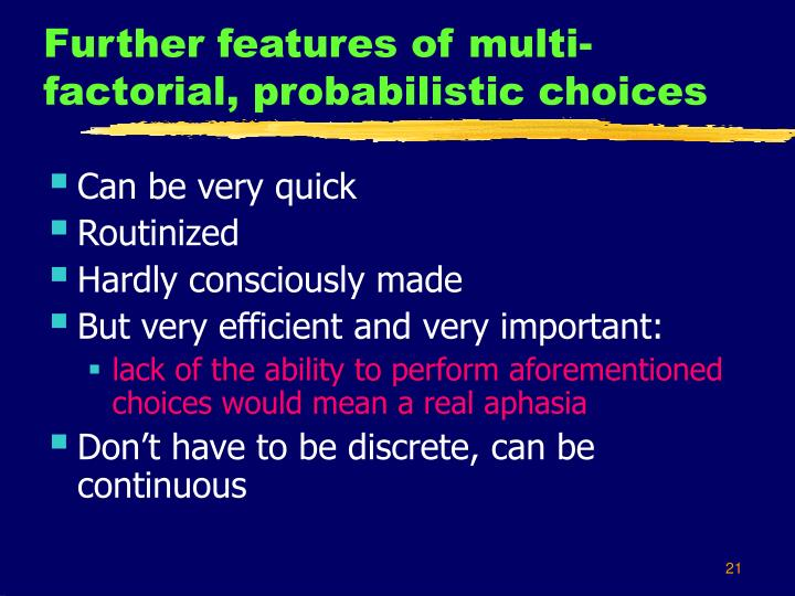 Further features of multi-factorial, probabilistic choices