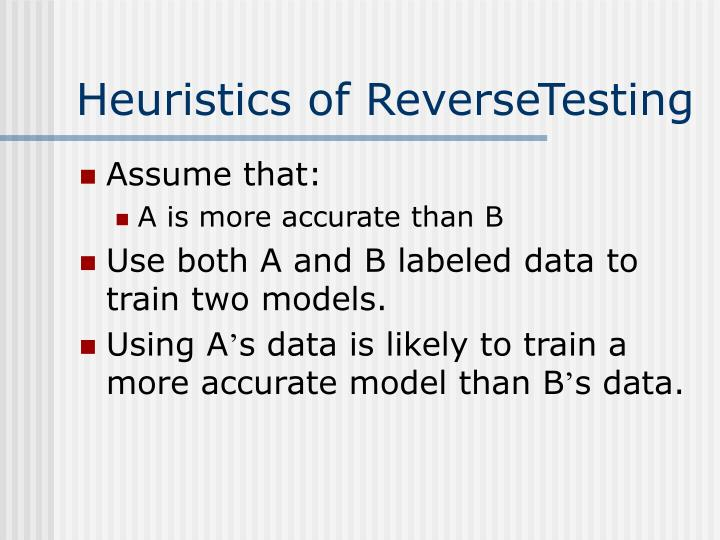 Heuristics of ReverseTesting