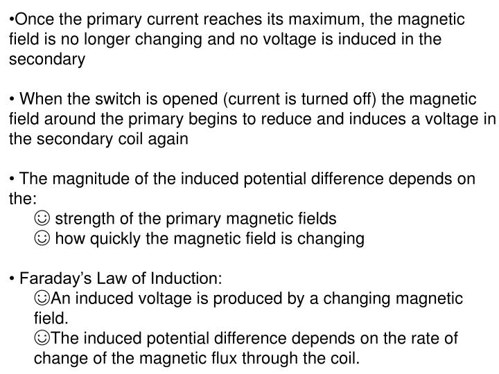 Once the primary current reaches its maximum, the magnetic field is no longer changing and no voltage is induced in the secondary