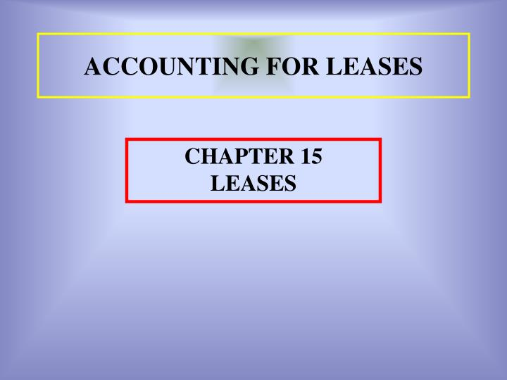 accounting for leases The accounting topic of leases is a popular paper f7 exam area that could feature to varying degrees in questions 2, 3, 4 or 5 of the exam this topic area is currently covered by ias 17, leases ias 17, leases takes the concept of substance over form and applies it to the specific accounting area of leases.
