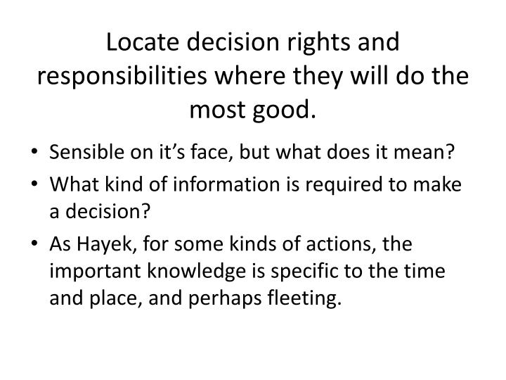 Locate decision rights and responsibilities where they will do the most good.