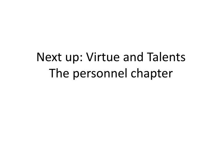 Next up: Virtue and Talents
