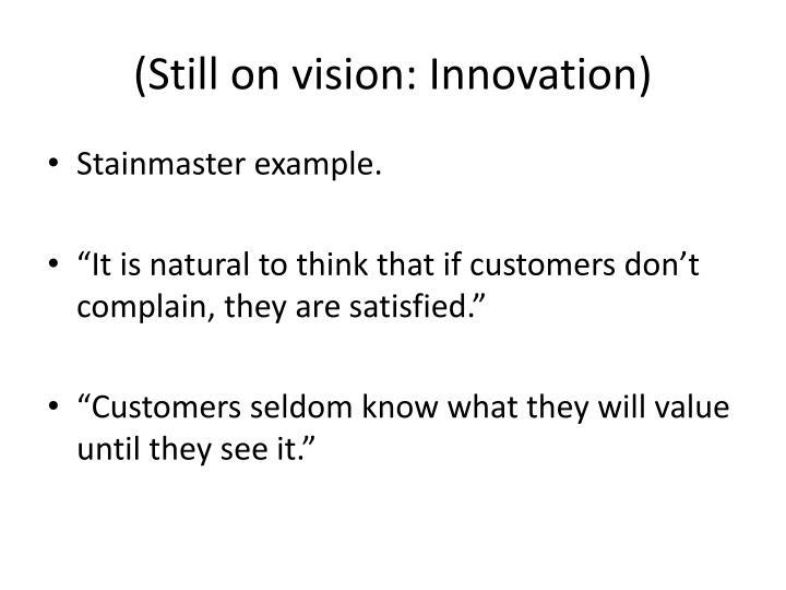 (Still on vision: Innovation)