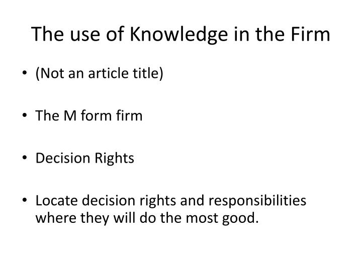 The use of Knowledge in the Firm