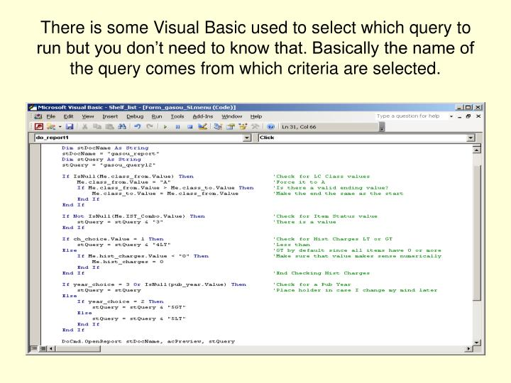 There is some Visual Basic used to select which query to run but you don't need to know that. Basically the name of the query comes from which criteria are selected.
