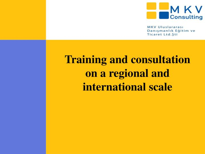 Training and consultation on a regional and international scale