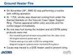 ground heater fire