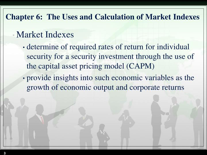 Chapter 6 the uses and calculation of market indexes