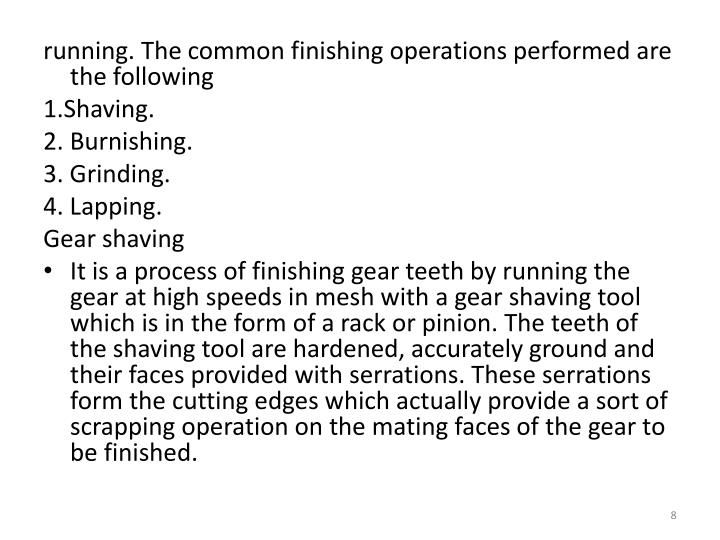running. The common finishing operations performed are the following