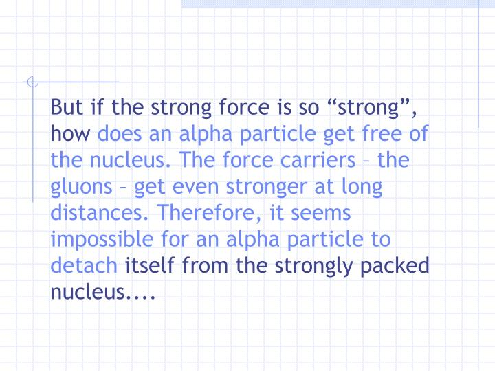 "But if the strong force is so ""strong"", how"