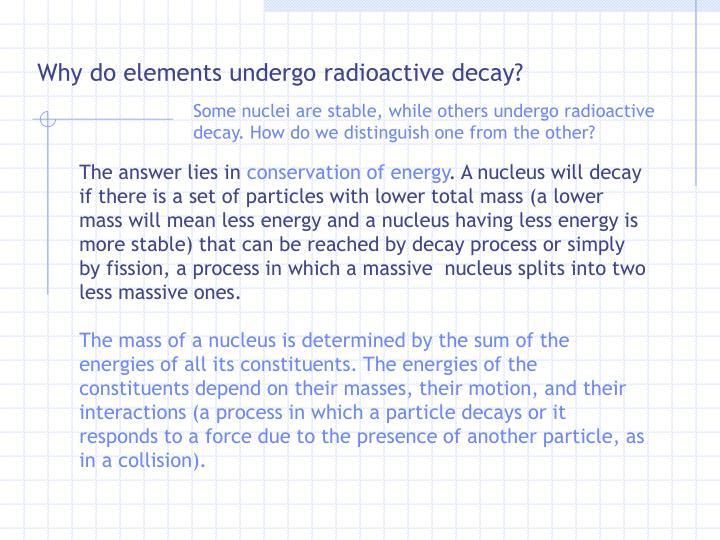 Why do elements undergo radioactive decay?
