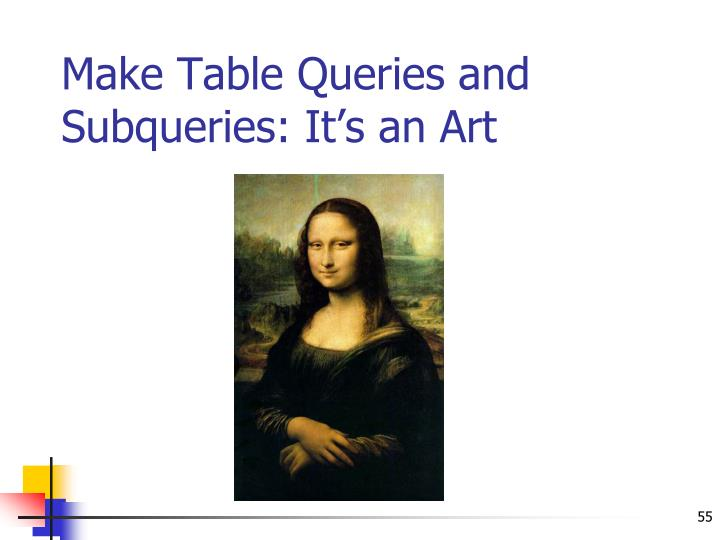 Make Table Queries and Subqueries: It's an Art