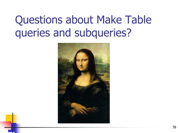 Questions about Make Table queries and subqueries?