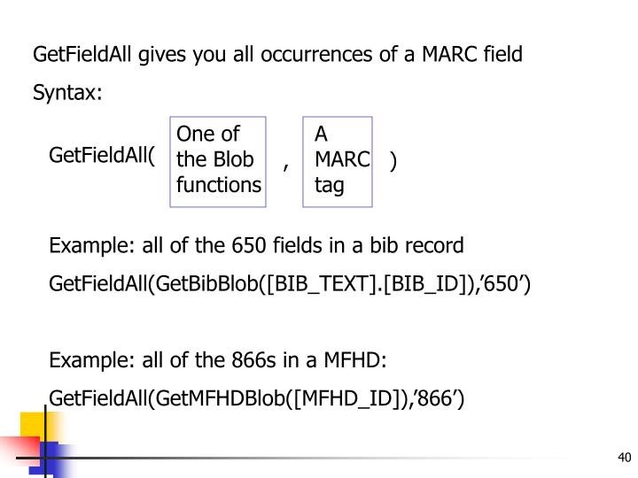 GetFieldAll gives you all occurrences of a MARC field