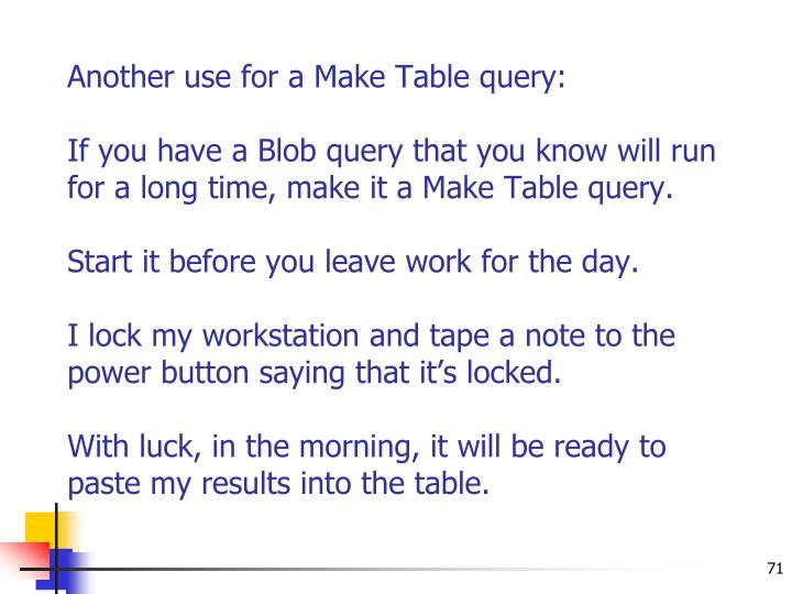 Another use for a Make Table query:
