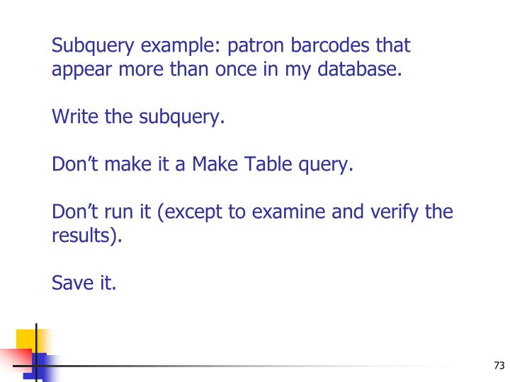 Subquery example: patron barcodes that appear more than once in my database.