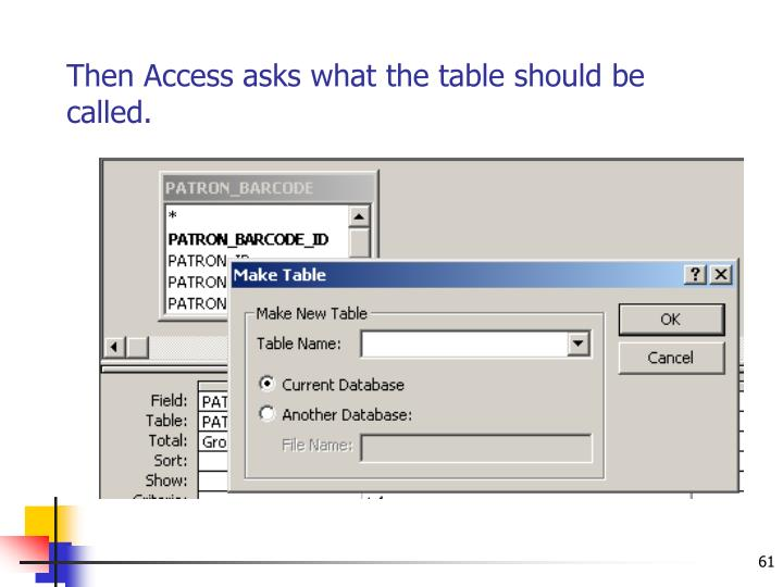 Then Access asks what the table should be called.