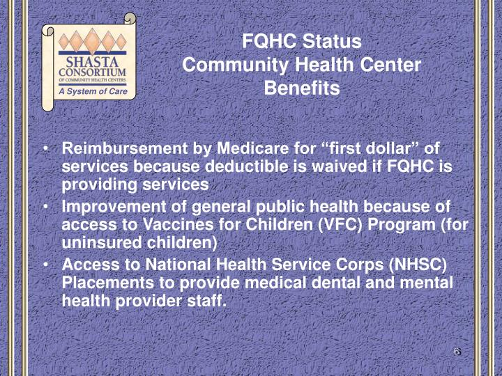 "Reimbursement by Medicare for ""first dollar"" of services because deductible is waived if FQHC is providing services"