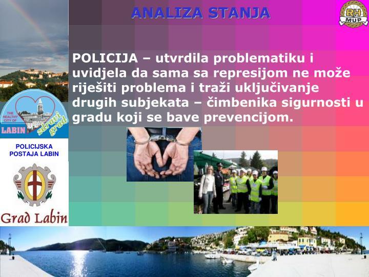 POLICIJA – utvrdila problematiku i uvidjela da sama sa represijom ne može riješiti problema i traži uključivanje drugih subjekata – čimbenika sigurnosti u gradu koji se bave prevencijom.
