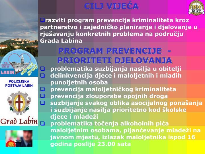 razviti program prevencije kriminaliteta kroz partnerstvo i zajedničko planiranje i djelovanje u rješavanju konkretnih problema na području Grada Labina