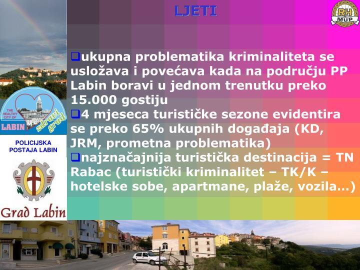 ukupna problematika kriminaliteta se usložava i povećava kada na području PP Labin boravi u jednom trenutku preko 15.000 gostiju