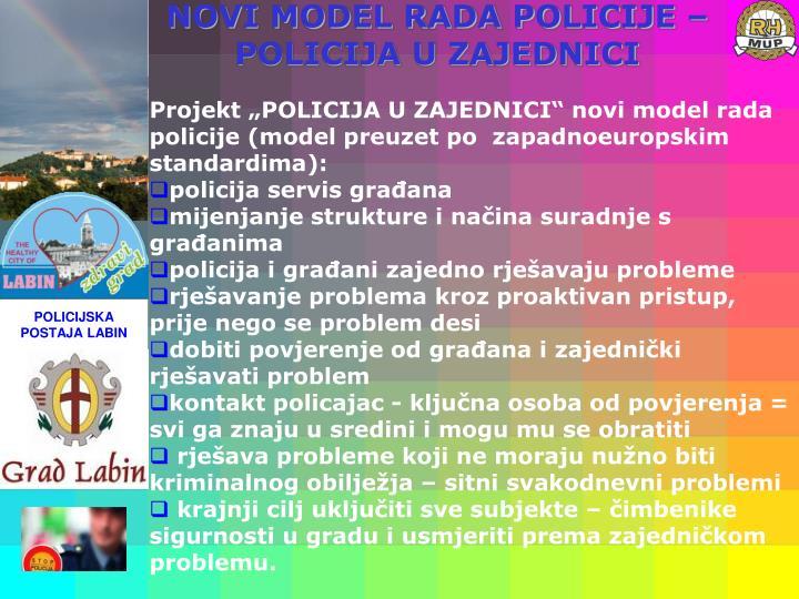 """Projekt """"POLICIJA U ZAJEDNICI"""" novi model rada policije (model preuzet po  zapadnoeuropskim standardima):"""