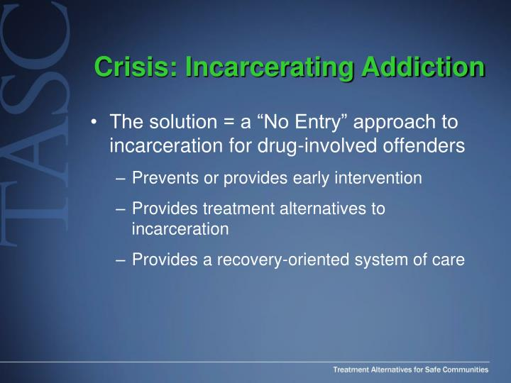 Crisis incarcerating addiction