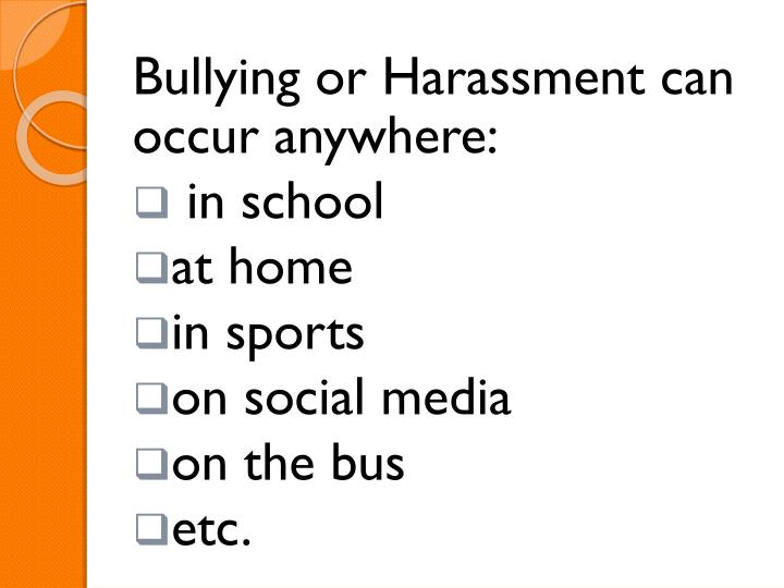 Bullying or Harassment can occur anywhere: