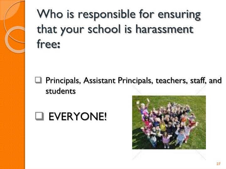 Who is responsible for ensuring that your school is harassment free